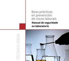 Guía Técnica do ISSGA. Boas prácticas en prevención de riscos laborais. Manual de seguridade no laboratorio