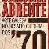 Colección Abrente: Arte galega no desafío cultural dos 70