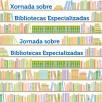 Xornada sobre Bibliotecas Especializadas (Actas 2010, 2013 e 2016) = Jornada sobre Bibliotecas Especializadas (Actas 2010, 2013 y 2016)