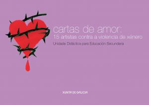 Cartas de amor : 15 artistas contra a violencia de xénero. Unidade didáctica para educación secundaria
