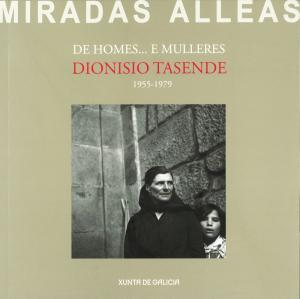 De homes…e mulleres Fotografías: 1955-1979 ~ [exposición]/Dionisio Tasende