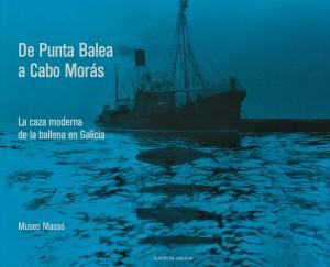 De Punta Balea a Cabo Morás: La caza moderna de la ballena en Galicia