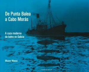 De Punta Balea a Cabo Morás: A caza moderna da balea en Galicia